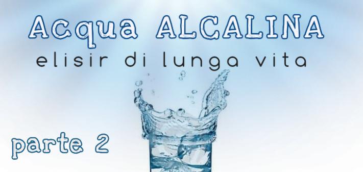 Acqua alcalina: elisir di lunga vita – parte 2