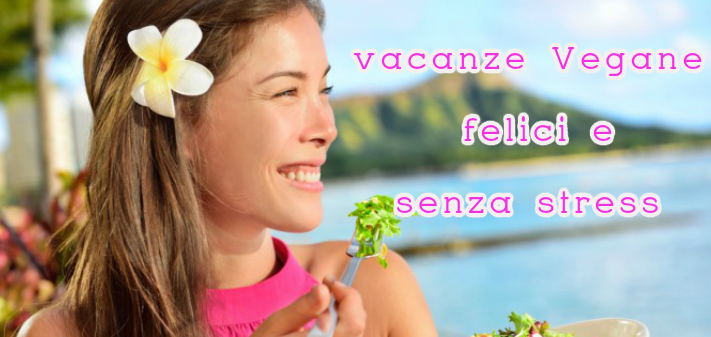 Vacanze vegane felici e senza stress