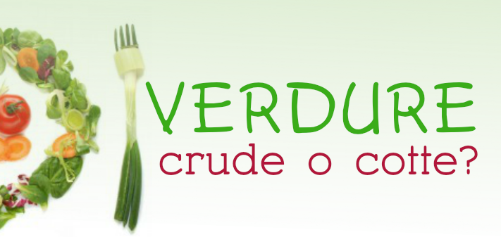 Verdure crude o verdure cotte? Questo il dilemma…